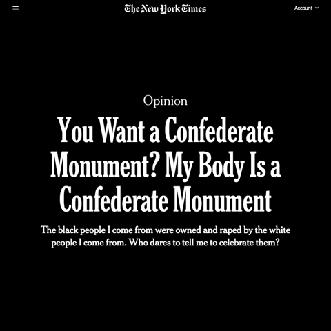 "Artwork from The New York Times that says, ""You Want a Confederate Monument? My Body Is a Confederate Monument The black people I come from were owned and raped by the white people I come from. Who dares t tell me to celebrate them?"""